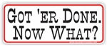 Got 'Er Done Bumper Sticker