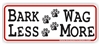 Bark Less Wag More Bumper Sticker
