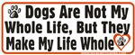 Dogs Are Not My Whole Life Bumper Sticker