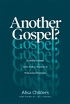 Another Gospel? The Journey of a Lifelong Christian Seeking the Truth in Response to Progressive