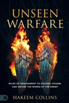 Unseen Warfare: Rules of Engagement to Discern, Disarm, and Defeat the Works of the Enemy