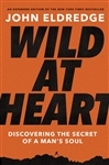 Wild at Heart: Discovering the Secret of a Man's Soul (Expanded Edition)