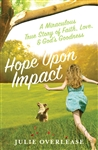 Hope Upon Impact: A Miraculous, True Story of Faith, Love, and God's Goodness (Volume 1)