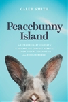 Peacebunny Island: The Extraordinary Journey of a Boy and His Comfort Rabbits, and How They're Teaching Us about Hope and Kindness