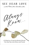 Always Know: A Collection of Inspiring Words and Stories from See Hear Love Guests and Friends