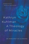Kathryn Kuhlman a Theology of Miracles: How Kathryn Kuhlman was led by the Holy Spirit in the greatest healing revival meetings of the 20th Century