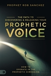 The Path to Discovering and Releasing Your Prophetic Voice: How to Operate in the Prophetic Dimension
