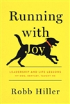 Running with Joy: Leadership and Life Lessons My Dog, Bentley, Taught Me