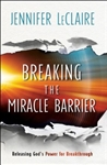Breaking the Miracle Barrier: Releasing God's Power for Breakthrough