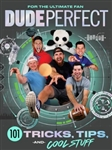 Dude Perfect 101: Tricks, Tips, and Cool Stuff