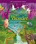 I Wonder: Exploring God's Grand Story: an Illustrated Bible