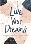Live Your Dreams: Inspiration to Follow Your God-Given Passions