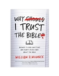 Why I Trust the Bible: Answers to Real Questions and Doubts People Have about the Bible