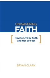 Unwavering Faith - How to Live by Faith and Not by Fear