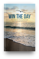 Win the Day: Daily Steps for Growing Spiritually and Developing Perseverance