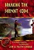 Breaking the Serpent Code by Jim and Faith Chosa