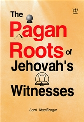 Pagan Roots of Jehovahs Witnesses by Lorri MacGregor