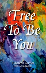 Free To Be You by Elizabeth Gunter Wallace and Sylvia Gunter