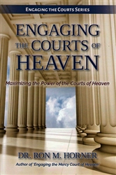 Engaging the Courts of Heaven by Ron Horner