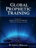 Global Prophetic Training by Johnny Morales