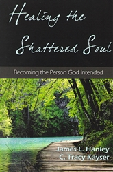 Healing the Shattered Soul by James Hanley and C. Tracy Kayser