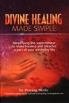 Divine Healing Made Simple by Praying Medic