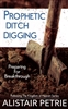 Prophetic Ditch Digging by Alistair Petrie