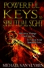 Powerful Keys to Spiritual Sight by Michael Van Vlymen