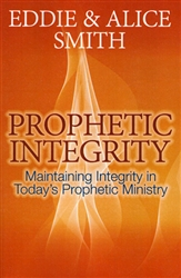 Prophetic Integrity by Eddie and Alice Smith