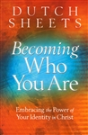 Becoming Who You Are by Dutch Sheets