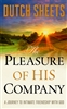Pleasures of His Company by Dutch Sheets