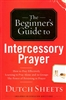 Beginners Guide to Intercessory Prayer by Dutch Sheets