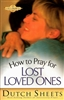 How to Pray for Lost Loved Ones by Dutch Sheets