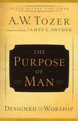 Purpose of Man Designed to Worship  A W Tozer
