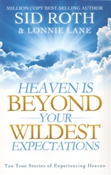 Heaven Is Beyond Your Wildest Expectations by Sid Roth and Lonnie Lane