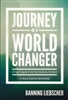 Journey of a World Changer by Banning Liebscher