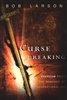 Curse Breaking by Bob Larson