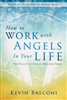 How to Work With Angels in Your Life by Kevin Basconi