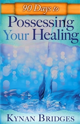 90 Days to Possessing Your Healing by Kynan Bridges
