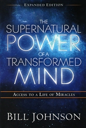 Supernatural Power of a Transformed Mind by Bill Johnson