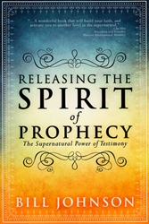 Releasing the Spirit of Prophecy by Bill Johnson