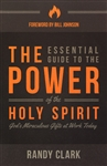 Essential Guide to the Power of the Holy Spirit by Randy Clark