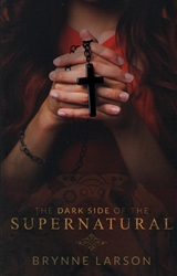 Dark Side of the Supernatural by Brynne Larson