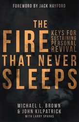 Fire that Never Sleeps by Michael Brown and John Kilpatrick with Larry Sparks
