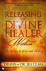 Releasing the Divine Healer Within by Dennis and Dr Jen Clark