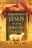 Celebrating Jesus in the Biblical Feasts by Richard Booker