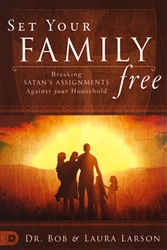 Set Your Family Free by Bob and Laura Larson