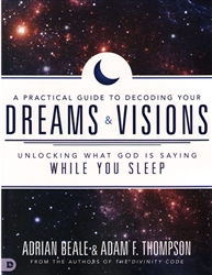 A Practical Guide to Decoding Your Dreams & Vision by Adrian Beale & Adam Thompson