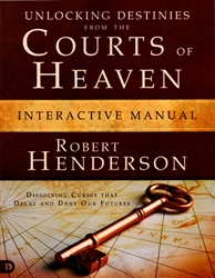 Unlocking Destinies from the Courts of Heaven Interactive Manual by Robert Henderson