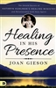 Healing in His Presence by Joan Gieson